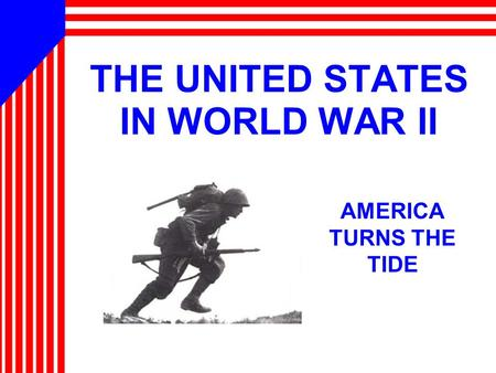 THE UNITED STATES IN WORLD WAR II AMERICA TURNS THE TIDE.