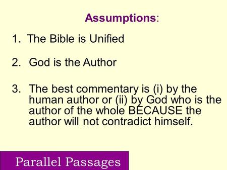 Parallel Passages 1.The Bible is Unified 2.God is the Author 3.The best commentary is (i) by the human author or (ii) by God who is the author of the whole.
