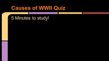 5 Minutes to study! Causes of WWII Quiz. Using American Journey, define each word in your history notebook with a sentence or picture. Franklin Delano.