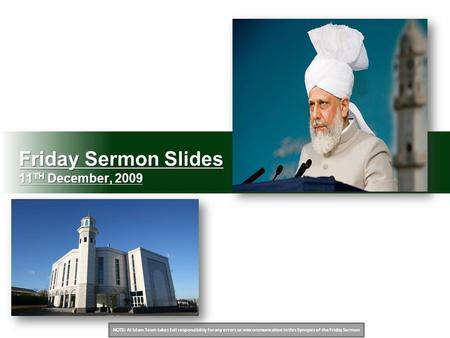 NOTE: Al Islam Team takes full responsibility for any errors or miscommunication in this Synopsis of the Friday Sermon Friday Sermon Slides 11 TH December,