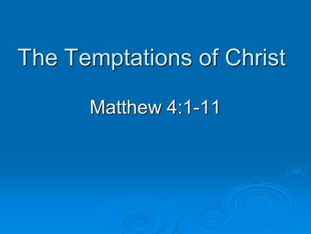 The Temptations of Christ Matthew 4:1-11. Puzzling to Some  How could Satan tempt God? (James 1:12) Are the temptations real? Are the temptations real?