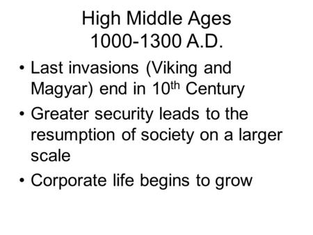 High Middle Ages 1000-1300 A.D. Last invasions (Viking and Magyar) end <strong>in</strong> 10 th Century Greater security leads to the resumption of society on a larger.