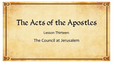 Lesson Thirteen: The Council at Jerusalem. Acts 15:1-41.