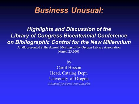 Business Unusual: Highlights and Discussion of the Library of Congress Bicentennial Conference on Bibliographic Control for the New Millennium A talk.
