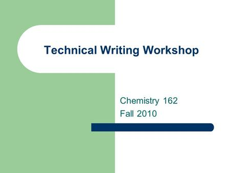 Technical Writing Workshop Chemistry 162 Fall 2010.