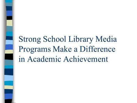 Strong School Library Media Programs Make a Difference in Academic Achievement.