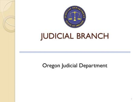 JUDICIAL BRANCH 1 Oregon Judicial Department. State Court Business 2 Public Safety Felonies and misdemeanors Violations Juvenile delinquency Protective.