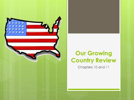 Our Growing Country Review Chapters 10 and 11. 1. The American war with England in the 1800's was the a. French and Indian War b. War of 1812 c. American.