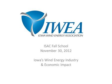 ISAC Fall School November 30, 2012 Iowa's Wind Energy Industry & Economic Impact.