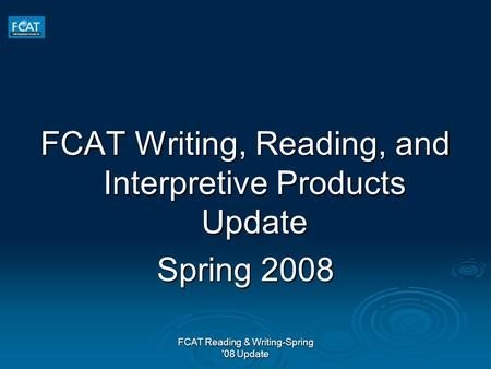 FCAT Reading & Writing-Spring '08 Update FCAT Writing, Reading, and Interpretive Products Update Spring 2008.