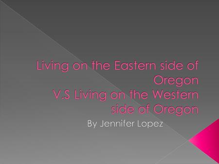  For the Western side of Oregon I would live with my mom in Ontario Oregon the expenses would be very low because, financially my family supports me.
