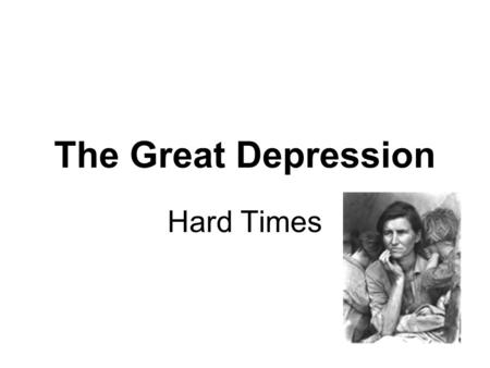 The Great Depression Hard Times. The Dust Bowl Many farmers go bankrupt because they had taken out loans to buy faming machinery and land, and cannot.