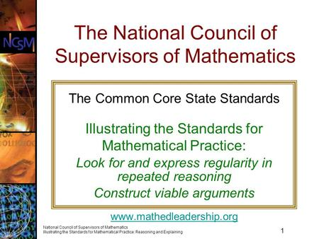 1 National Council of Supervisors of Mathematics Illustrating the Standards for Mathematical Practice: Reasoning and Explaining The National Council of.