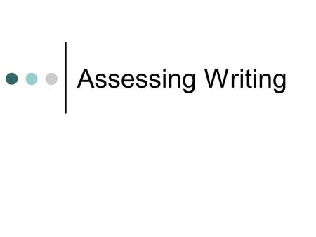 Assessing Writing. Contents Micro-skills vs. macro-skills Types of writing Scoring writing Holistic scoring Analytic scoring Objective scoring.