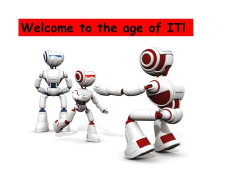 Welcome to the age of IT!. Android/Robot Imagine what android can do in our life ?