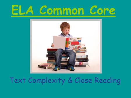 "ELA Common Core Text Complexity & Close Reading. ""The clear, alarming picture that emerges from the evidence, is that while the reading demands of college,"
