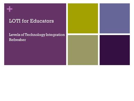 + LOTI for Educators Levels of Technology Integration Refresher.