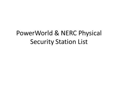 PowerWorld & NERC Physical Security Station List.