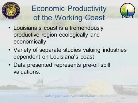 Economic Productivity of the Working Coast Louisiana's coast is a tremendously productive region ecologically and economically Variety of separate studies.