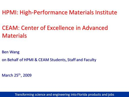 HPMI: High-Performance Materials Institute CEAM: Center of Excellence in Advanced Materials Ben Wang on Behalf of HPMI & CEAM Students, Staff and Faculty.
