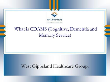 What is CDAMS (Cognitive, Dementia and Memory Service) West Gippsland Healthcare Group.