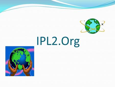 IPL2.Org. IPL2.org is a public service organization and a learning/teaching environment. To date, thousands of students and volunteer library and information.