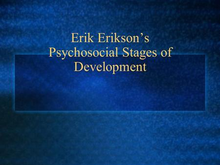 Erik Erikson's Psychosocial Stages of Development.