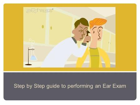 Step by Step guide to performing an Ear Exam. Tool: Otoscope Head Tail Speculum Light Magnifying Lens.