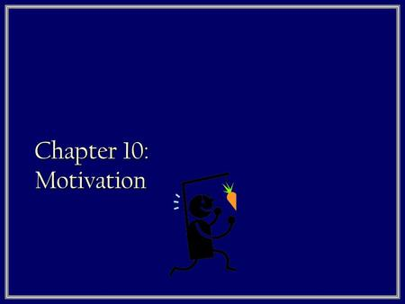 Chapter 10: Motivation. What is motivation? 1. What do you guys think? 2. Motivation is the driving force behind a given behavior 3. It is the 'why' behind.