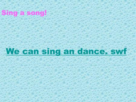 Sing a song! We can sing an dance. swf What festival( 什么节日) ? 6月1日6月1日 Children's Day.