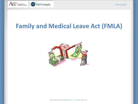 Copyright© 2010 WeComply, Inc. All rights reserved. 10/11/2015 Family and Medical Leave Act (FMLA)
