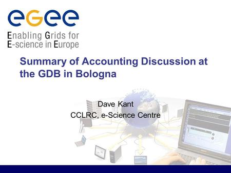 Summary of Accounting Discussion at the GDB in Bologna Dave Kant CCLRC, e-Science Centre.