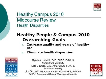Healthy Campus 2010 Midcourse Review Health Disparities Healthy People & Campus 2010 Overarching Goals 1. Increase quality and years of healthy life 2.
