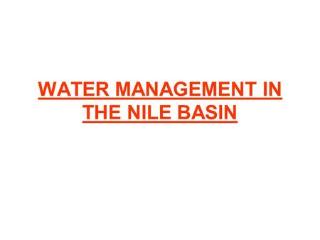 WATER MANAGEMENT IN THE NILE BASIN. Presentation of the documents Two documents are extracted from « Hâtier history and geography » classes européennes,