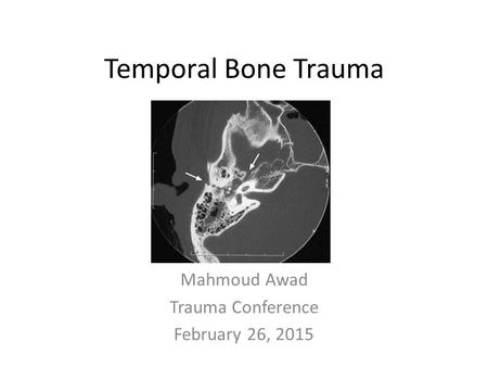 Temporal Bone Trauma Mahmoud Awad Trauma Conference February 26, 2015.