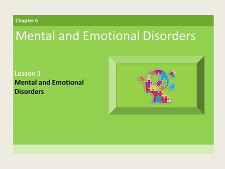 Chapter 6 Mental and Emotional Disorders Lesson 1 Mental and Emotional Disorders.