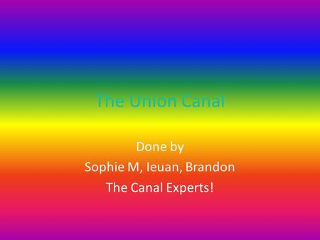 The Union Canal Done by Sophie M, Ieuan, Brandon The Canal Experts!