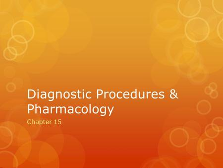 Diagnostic Procedures & Pharmacology Chapter 15. Basic exam procedures are performed during the assessment of the patients. Condition. As used in medicine,