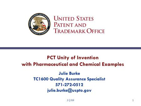 3/2/091 PCT Unity of Invention with Pharmaceutical and Chemical Examples Julie Burke TC1600 Quality Assurance Specialist 571-272-0512