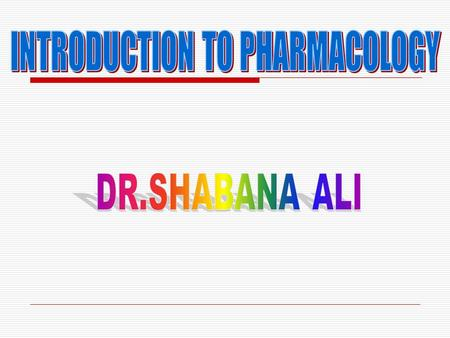 PHARMACOLOGY oScience of drugs oGreek words= pharmakon (drug) and logos (study) oDeals with interaction of exogenously administered chemical molecules.