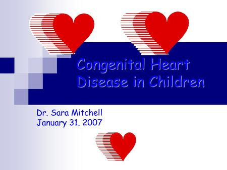 Congenital Heart Disease in Children Dr. Sara Mitchell January 31. 2007.