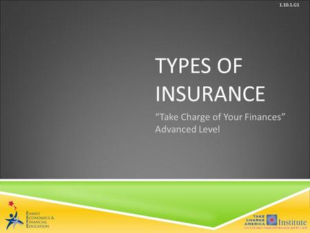 © Family Economics & Financial Education – Updated May 2012 – Types of Insurance – Slide 1 Funded by a grant from Take Charge America, Inc. to the Norton.
