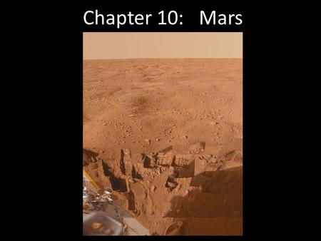 Chapter 10: Mars. 10.1 Orbital Properties 10.2 Physical Properties 10.3 Long-Distance Observations of Mars 10.4 The Martian Surface 10.5 Water on Mars.