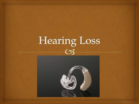   Three categories generally describe Hearing Loss:  Type of Hearing Loss  Degree of Hearing Loss  Configuration of Hearing Loss  It is important.