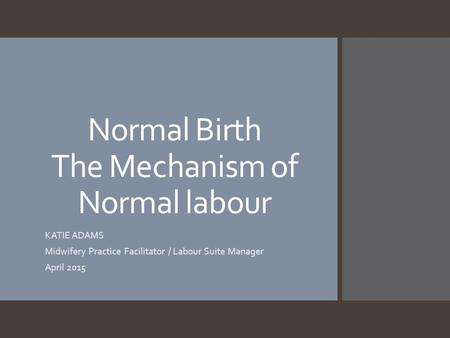 Normal Birth The Mechanism of Normal labour