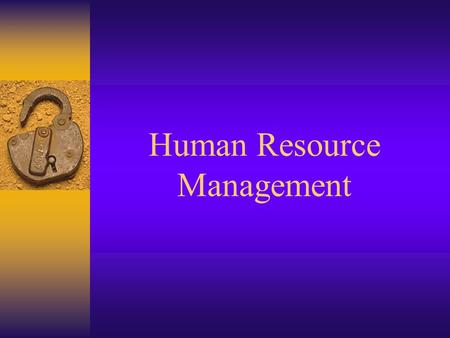 Human Resource Management Objective  Define terms related to Human Resource Management  Identify the concepts of Human Resource Management  Discuss.