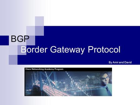 BGP Border Gateway Protocol By Amir and David. What Is BGP ? Exterior gateway protocols are designed to route between autonomous systems. AS's : A set.