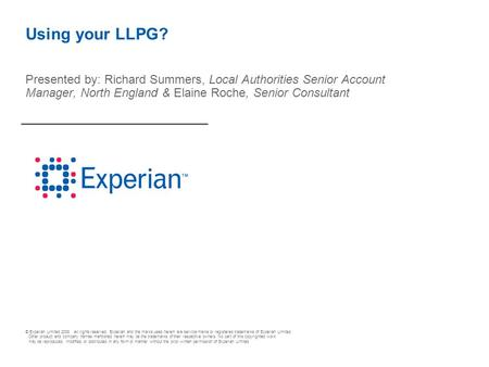 © Experian Limited 2008. All rights reserved. Experian and the marks used herein are service marks or registered trademarks of Experian Limited. Other.