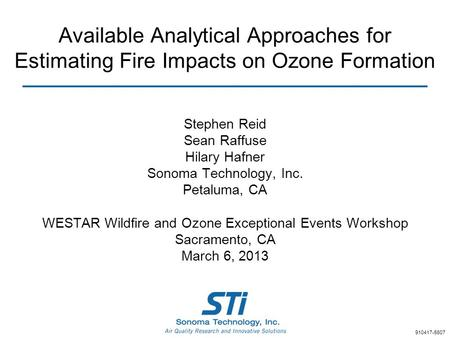 Available Analytical Approaches for Estimating Fire Impacts on Ozone Formation Stephen Reid Sean Raffuse Hilary Hafner Sonoma Technology, Inc. Petaluma,