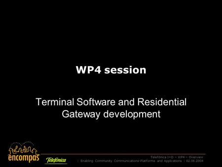 Telefónica I+D – WP4 – Overview | Enabling Community Communications-Platforms and Applications | 02.06.2004 WP4 session Terminal Software and Residential.